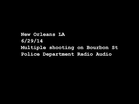 New Orleans 7 People Shot On Bourbon St Police Audio 6/29/14