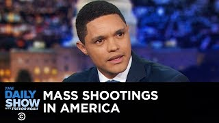 Trevor Reacts to the El Paso & Dayton Shootings | The Daily Show