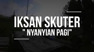 IKSAN SKUTER  - NYANYIAN PAGI (Live Session)