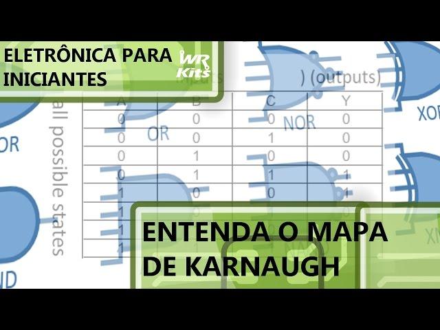 SIMPLIFICANDO CIRCUITOS COM MAPA DE KARNAUGH | Eletrônica para Iniciantes 033