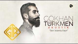 Gökhan Türkmen - Sen İstanbul'sun (Akustik)