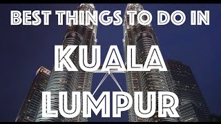 Beautiful Places & Things to do in Kuala Lumpur