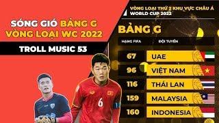 TROLL MUSIC 53: Sóng gió của ĐT Việt Nam tại bảng G vòng loại World Cup