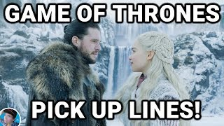 TOP 25 BEST GAME OF THRONES PICK UP LINES! MAY CONTAIN SOME NAUGHTY/SEXUAL PICK UP LINES!