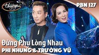 PBN 127 | Phi Nhung & Trường Vũ - Đừng Phụ Lòng Nhau