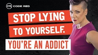 Stop Lying to Yourself. You're an Addict