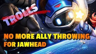 JAWHEAD WILL NOT BE ABLE TO THROW ALLIES BECAUSE OF TROLLS
