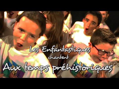 AUX TEMPS PREHISTORIQUES - Les Enfantastiques - Choeur d'enfants