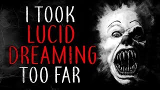 """I took lucid dreaming too far"" Creepypasta"