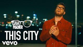 Sam Fischer - This City (Official Video)