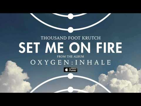 Set me on fire - Thousand Foot Krutch
