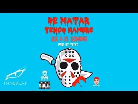 Ele A El Dominio - De Matar Tengo Hambre ⚰️ (Prod Yecko) RealG4Life