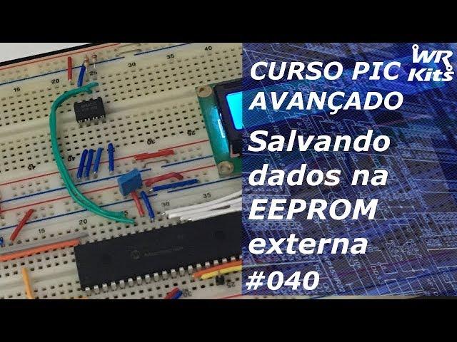 SALVANDO DADOS EM EEPROM EXTERNA I2C | Curso de PIC Avançado #040