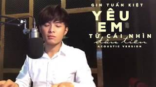 GIN TUẤN KIỆT | Yêu Em Từ Cái Nhìn Đầu Tiên | Piano Version