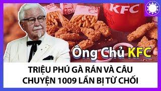 """Ông Chủ KFC - """"Triệu Phú Gà Rán"""" Và Câu Chuyện 1009 Lần Bị Từ Chối"""