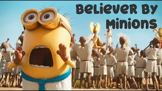 Believer by Minions !!!!! [With Minions Best Scenes]
