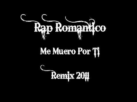 Me Muero Por Ti - Rap Romantico (Remix 2011)