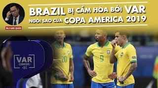 BRAZIL BỊ CẦM HÒA BỞI VAR -  NGÔI SAO CỦA COPA AMERICA 2019