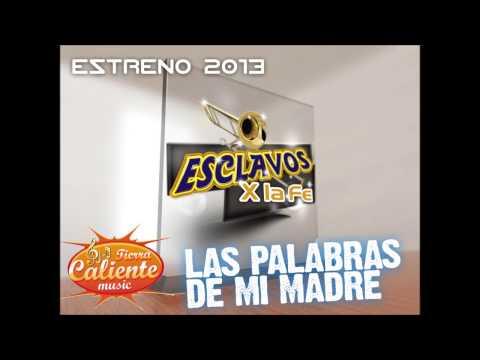 LAS PALABRAS DE MI MADRE  NEW 2013   Esclavos x La Fe