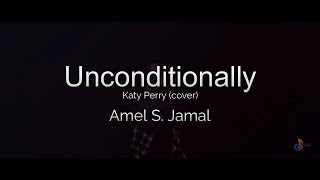 Unconditionally (Katy Perry Cover) | Amel S. Jamal