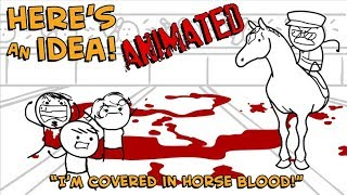 I'm Covered in Horse Blood! - Here's An Idea! ANIMATED