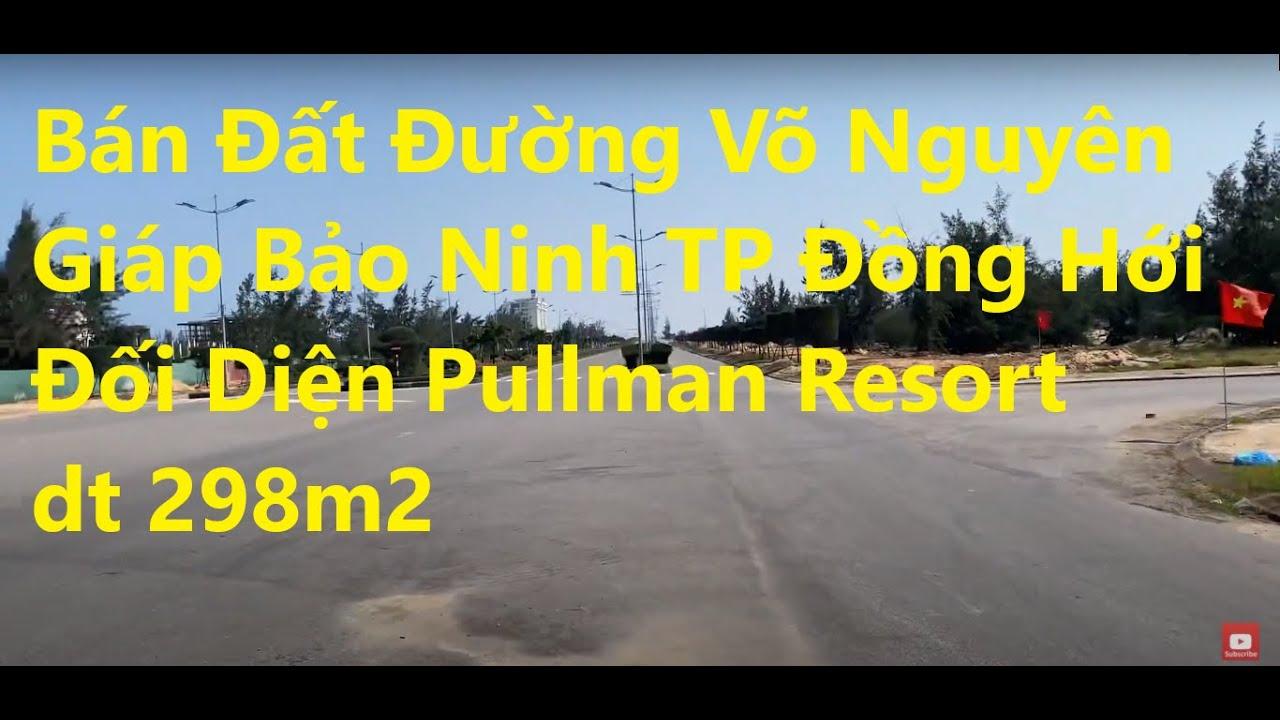 Bán đất đường Võ Nguyên Giáp, Bảo Ninh TP Đồng Hới, đối diện Pullman Resort, Quảng trường, DT 297m2 video