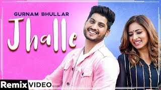 Jhalle (Remix) – Gurnam Bhullar Video HD