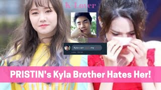 "PRISTIN Kyla's Brother Hates Her!! ""She can...."""