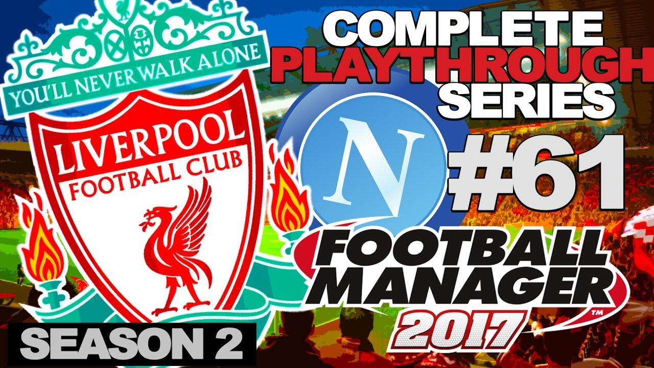 FOOTBALL MANAGER 2017 | LIVERPOOL | #61 | NAPOLI REVENGE?
