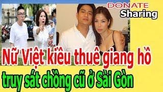 Donate Sharing | N,ữ Việt kiều th,u,ê gi,a,ng h,ồ tr,u,y s,á,t ch,ồ,ng cũ ở Sài Gòn