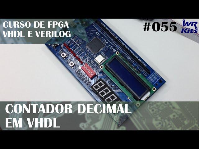 CONTADOR DECIMAL EM VHDL | Curso de FPGA #055