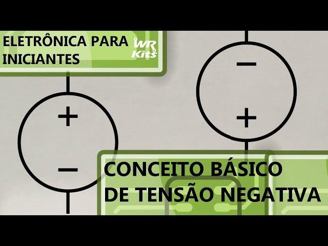 CONCEITO BÁSICO DE TENSÃO NEGATIVA | Eletrônica para Iniciantes #139