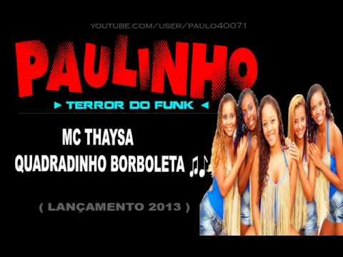 Baixar Mc Thaysa - Quadradinho Borboleta NOVA MÚSICA BONDE DAS MARAVILHAS (Lançamento 2013)