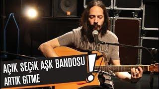 Açık Seçik Aşk Bandosu - Artık Gitme (B!P AKUSTİK)