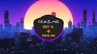 C.T.A.D.M.R -  Đạt G ft. $eth ( BREAK MIX )