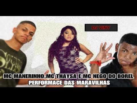 Baixar MC NEGO DO BOREL - MC THAYSA E MC MANEIRINHO - PERFORMACE DAS MARAVILHAS (CLIP 2013)
