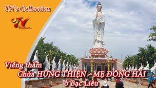Viếng thăm chùa HƯNG THIỆN - Mẹ ĐÔNG HẢI ở Bạc Liêu - DONG HAI MOTHER TEMPLE   TN's Collection  