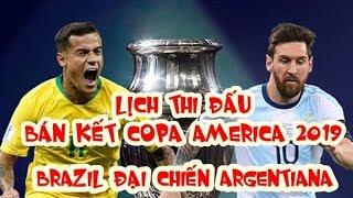Lịch thi đấu bán kết Copa America 2019 | Brazil vs Argentina | Chile vs Peru