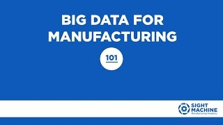 Big Data for Manufacturing 101