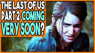 THE LAST OF US PART 2 IS COMING VERY SOON - 2019 CONFIRMED?