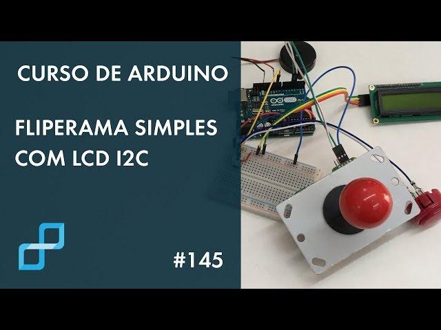 FLIPERAMA SIMPLES COM LCD I2C | Curso de Arduino #145