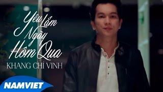 Yêu Lắm Ngày Hôm Qua - Khang Chí Vinh [MV HD OFFICIAL]