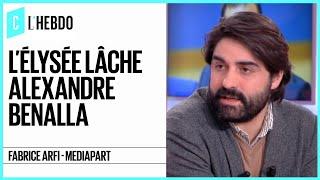 L'Elysée lâche Alexandre Benalla - C l'hebdo - 19/01/2019