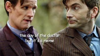 the day of the doctor but it's a meme