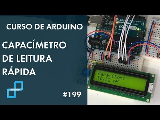 CAPACÍMETRO DE LEITURA RÁPIDA | Curso de Arduino #199