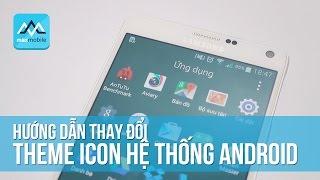 Hướng dẫn thay đổi theme icon hệ thống cho mọi máy Android