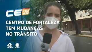 Centro de Fortaleza tem mudanças no trânsito a partir de segunda-feira