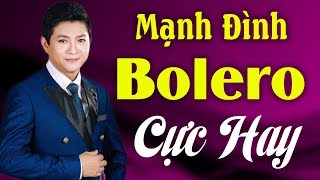 MẠNH ĐÌNH | Nghe Chết Mê Chết Mệt - Liên Khúc Bolero Mạnh Đình Cực Hay | LK Nhac Bolero Trữ Tình Hay