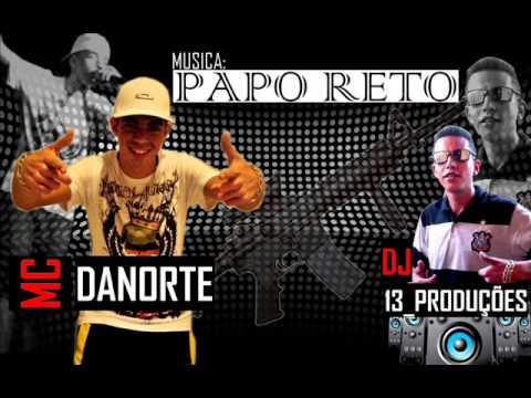 Baixar MC DANORTE - PAPO RETO ((DJ.13_PRODUÇÕES)) LANÇAMENTO 2013