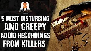 5 Most DISTURBING & CREEPY Audio Recordings from KILLERS